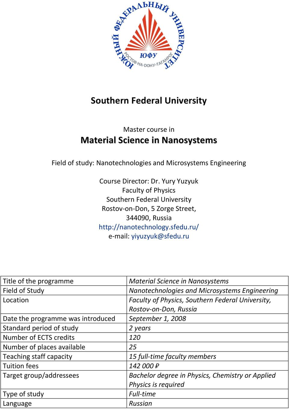 ru Title of the programme Material Science in Nanosystems Field of Study Nanotechnologies and Microsystems Engineering Location Faculty of Physics, Southern Federal University, Rostov-on-Don, Russia