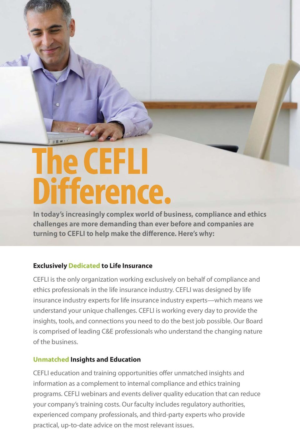 CEFLI was designed by life insurance industry experts for life insurance industry experts which means we understand your unique challenges.