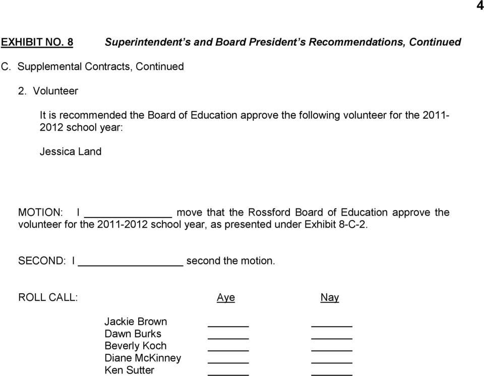 Volunteer It is recommended the Board of Education approve the following volunteer for the