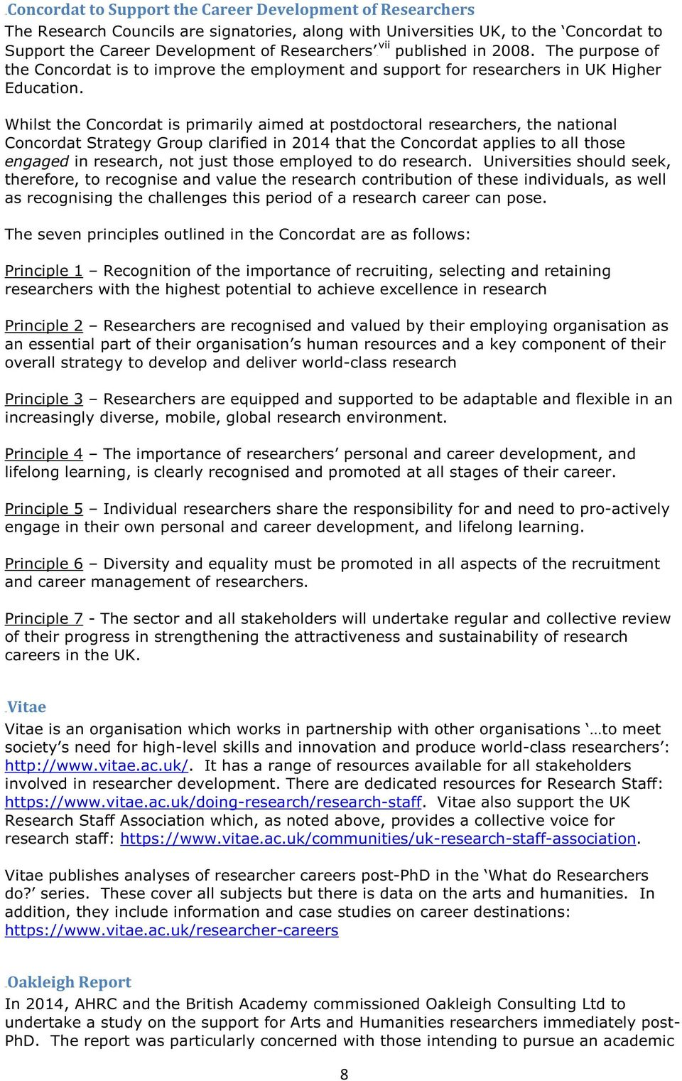 Whilst the Concordat is primarily aimed at postdoctoral researchers, the national Concordat Strategy Group clarified in 2014 that the Concordat applies to all those engaged in research, not just