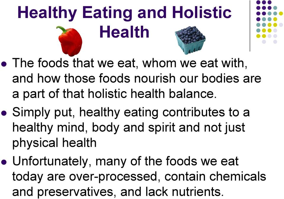 l Simply put, healthy eating contributes to a healthy mind, body and spirit and not just physical