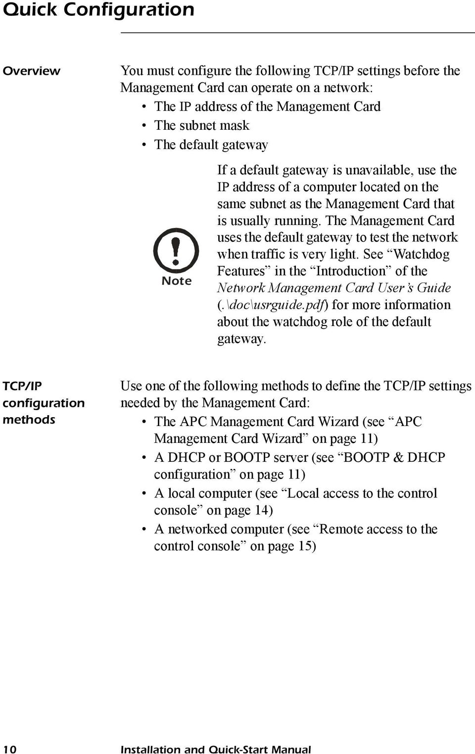 The Management Card uses the default gateway to test the network when traffic is very light. See Watchdog Features in the Introduction of the Network Management Card User s Guide (.\doc\usrguide.