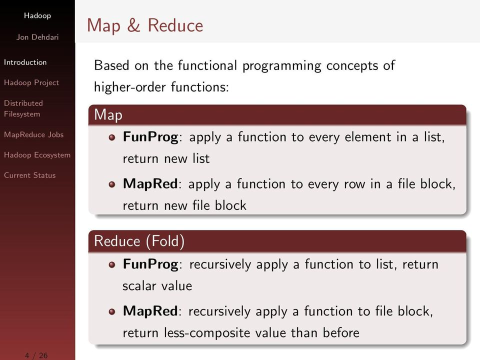 row in a file block, return new file block Reduce (Fold) FunProg: recursively apply a function to list,