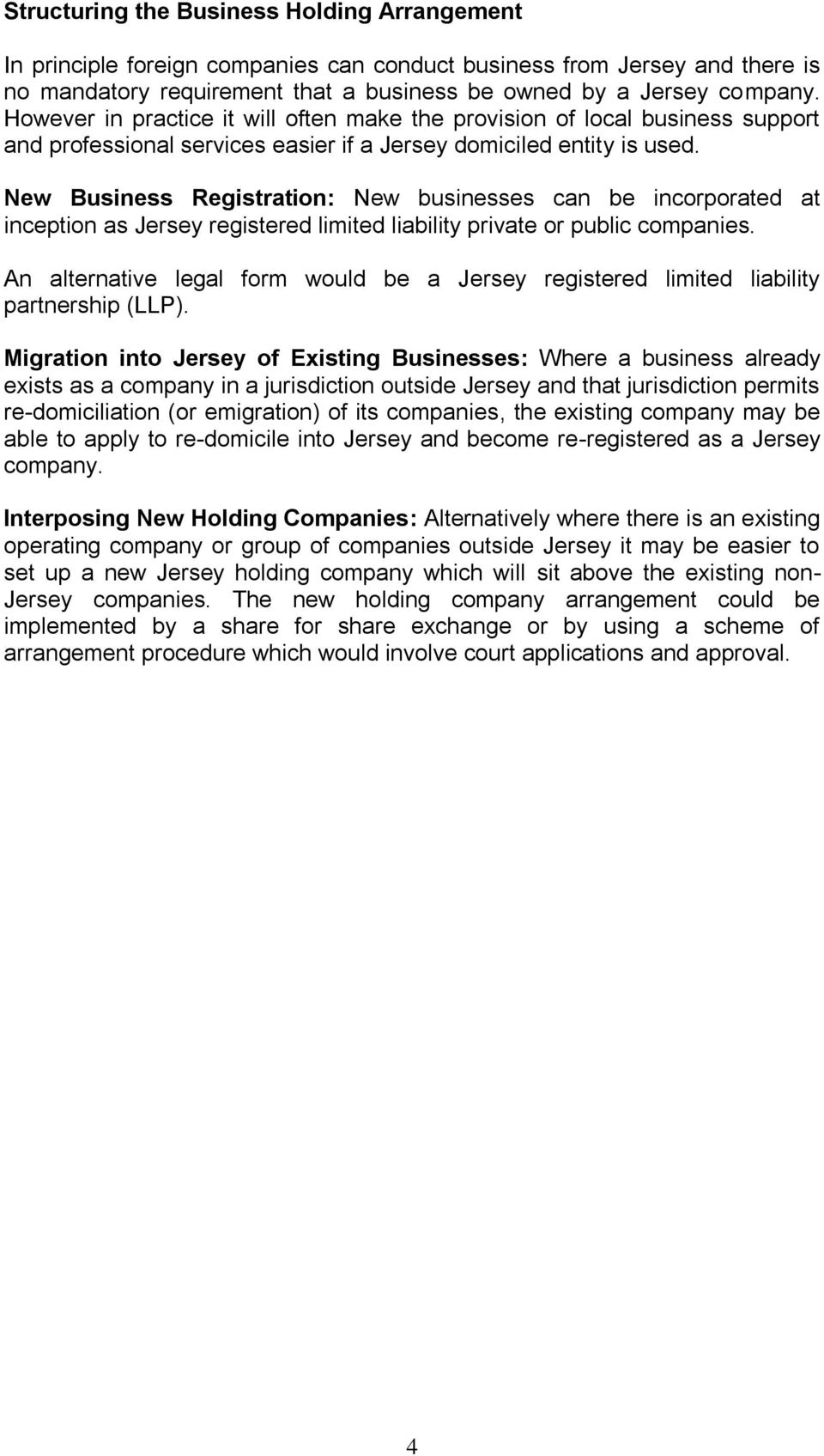 New Business Registration: New businesses can be incorporated at inception as Jersey registered limited liability private or public companies.