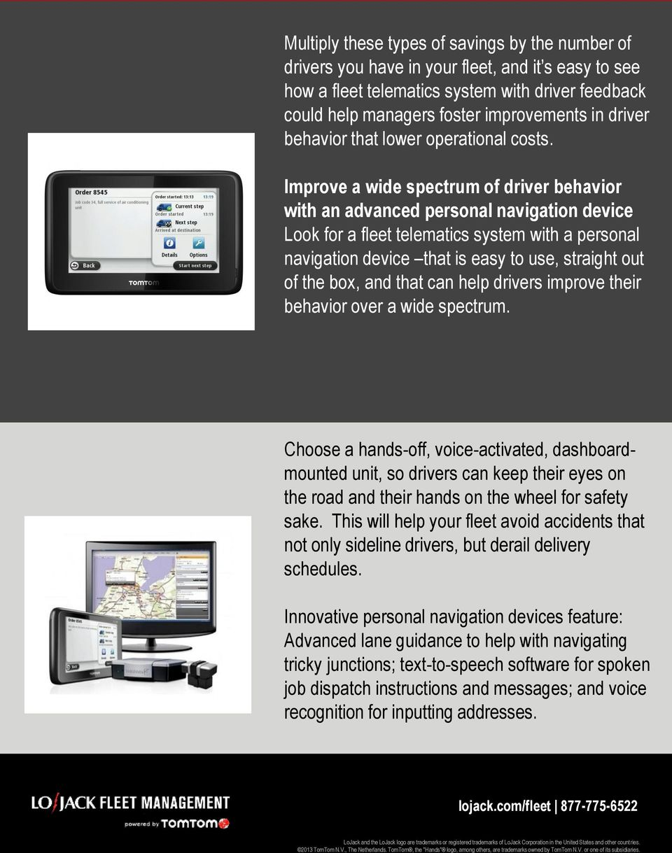 Improve a wide spectrum of driver behavior with an advanced personal navigation device Look for a fleet telematics system with a personal navigation device that is easy to use, straight out of the