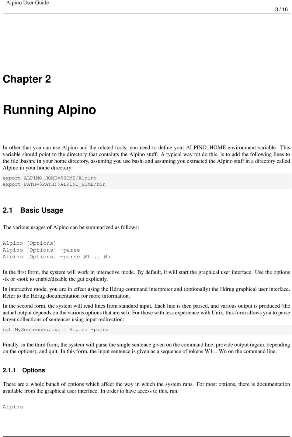 bashrc in your home directory, assuming you use bash, and assuming you extracted the Alpino stuff in a directory called Alpino in your home directory: export ALPINO_HOME=$HOME/Alpino export