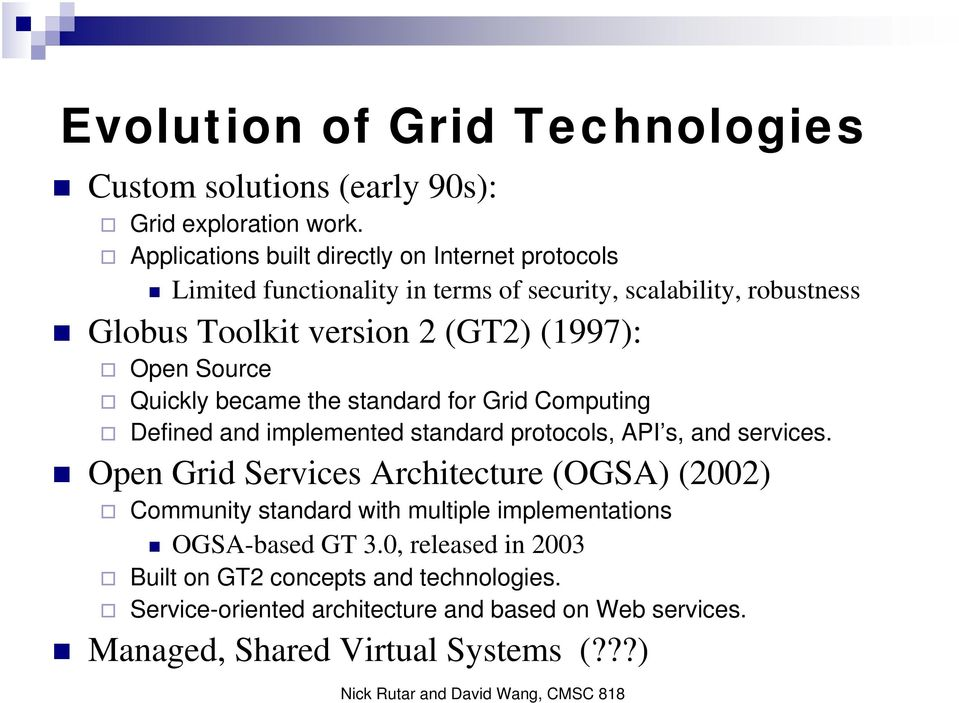 Open Source Quickly became the standard for Grid Computing Defined and implemented standard protocols, API s, and services.