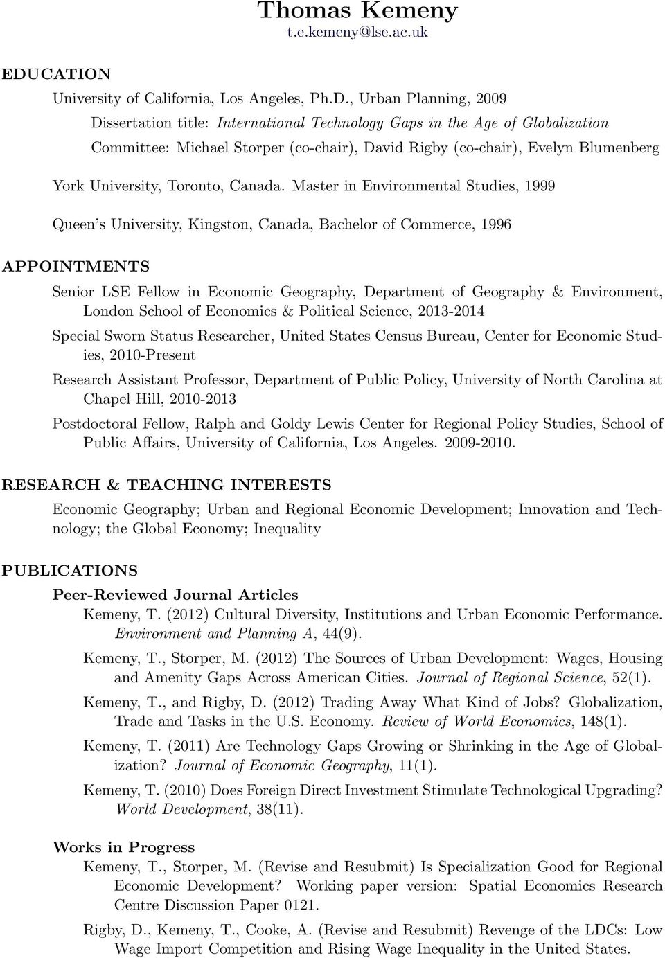 , Urban Planning, 2009 Dissertation title: International Technology Gaps in the Age of Globalization Committee: Michael Storper (co-chair), David Rigby (co-chair), Evelyn Blumenberg York University,