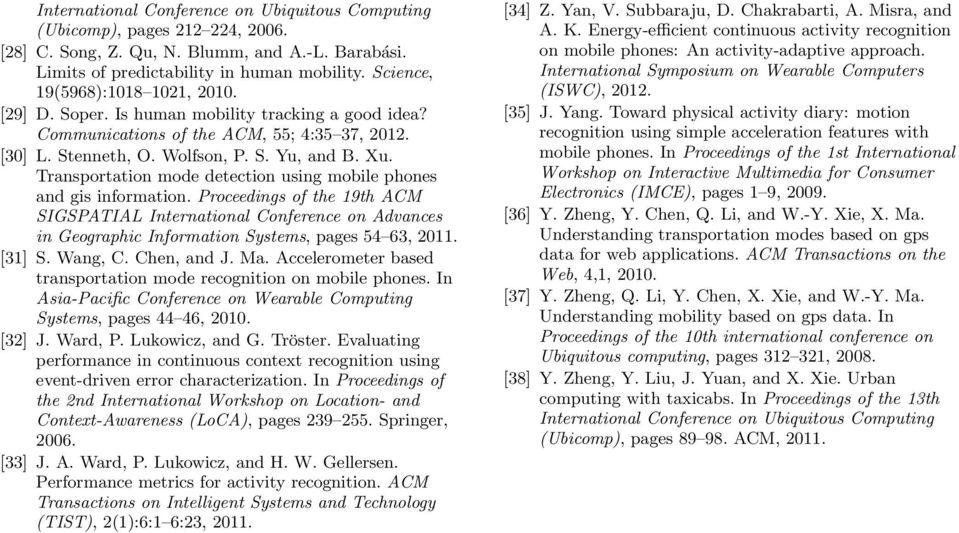 Transportation mode detection using mobile phones and gis information. Proceedings of the 19th ACM SIGSPATIAL International Conference on Advances in Geographic Information Systems, pages 54 63, 2011.