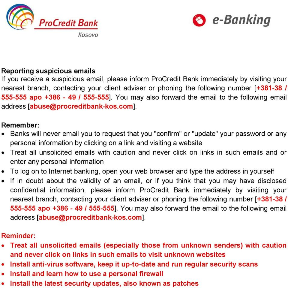 "Remember: Banks will never email you to request that you ""confirm"" or ""update"" your password or any personal information by clicking on a link and visiting a website Treat all unsolicited emails with"