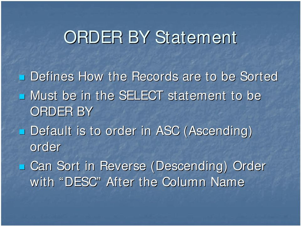 Default is to order in ASC (Ascending) order Can Sort