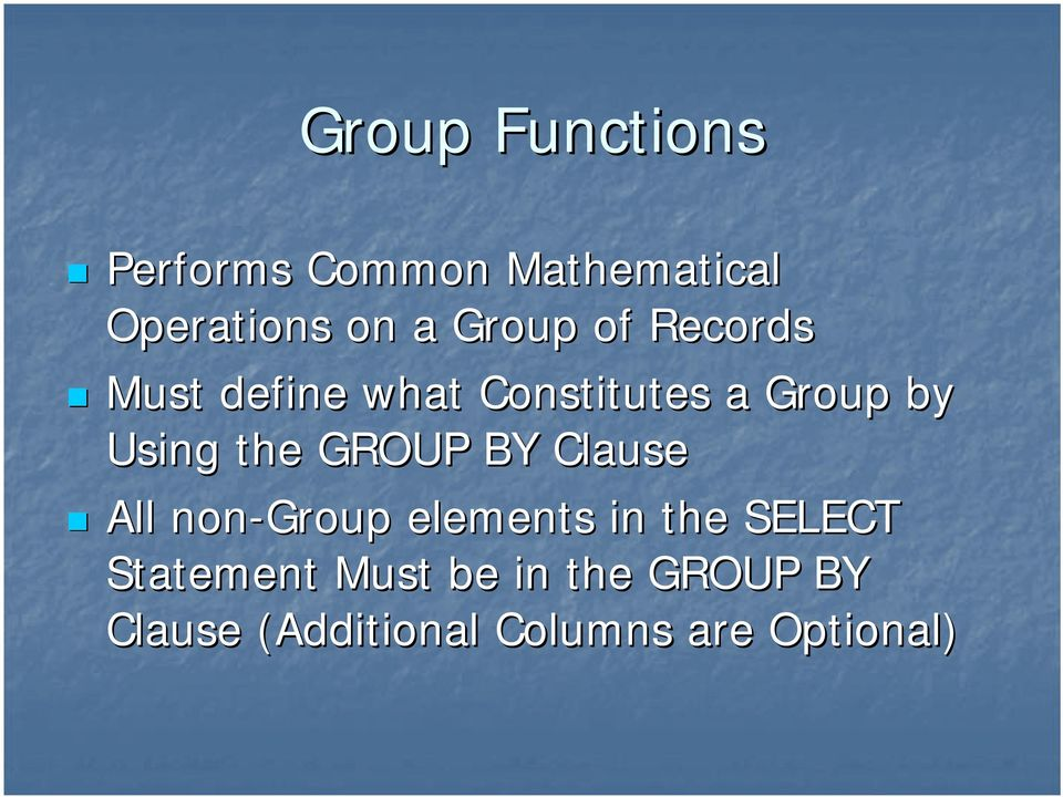 the GROUP BY Clause All non-group elements in the SELECT