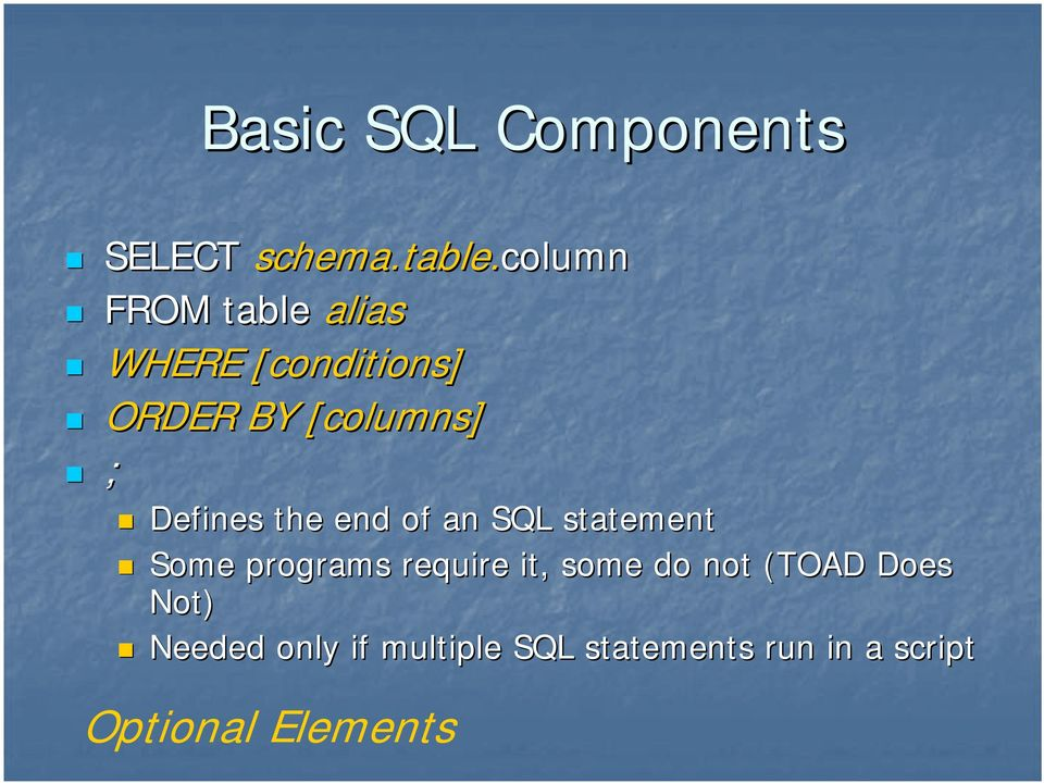 ; Defines the end of an SQL statement Some programs require it, some