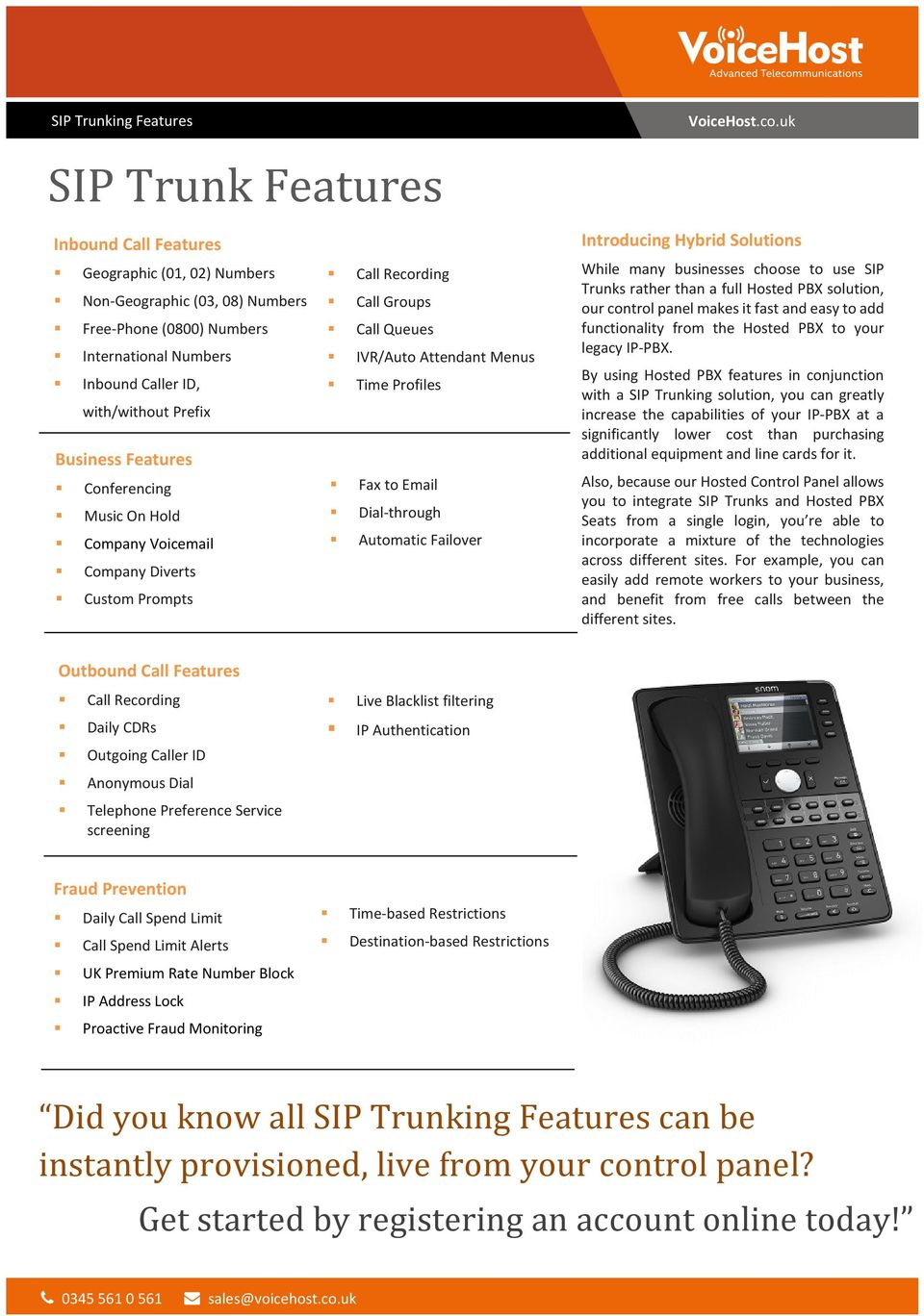 Email Dial-through Automatic Failover Introducing Hybrid Solutions While many businesses choose to use SIP Trunks rather than a full Hosted PBX solution, our control panel makes it fast and easy to