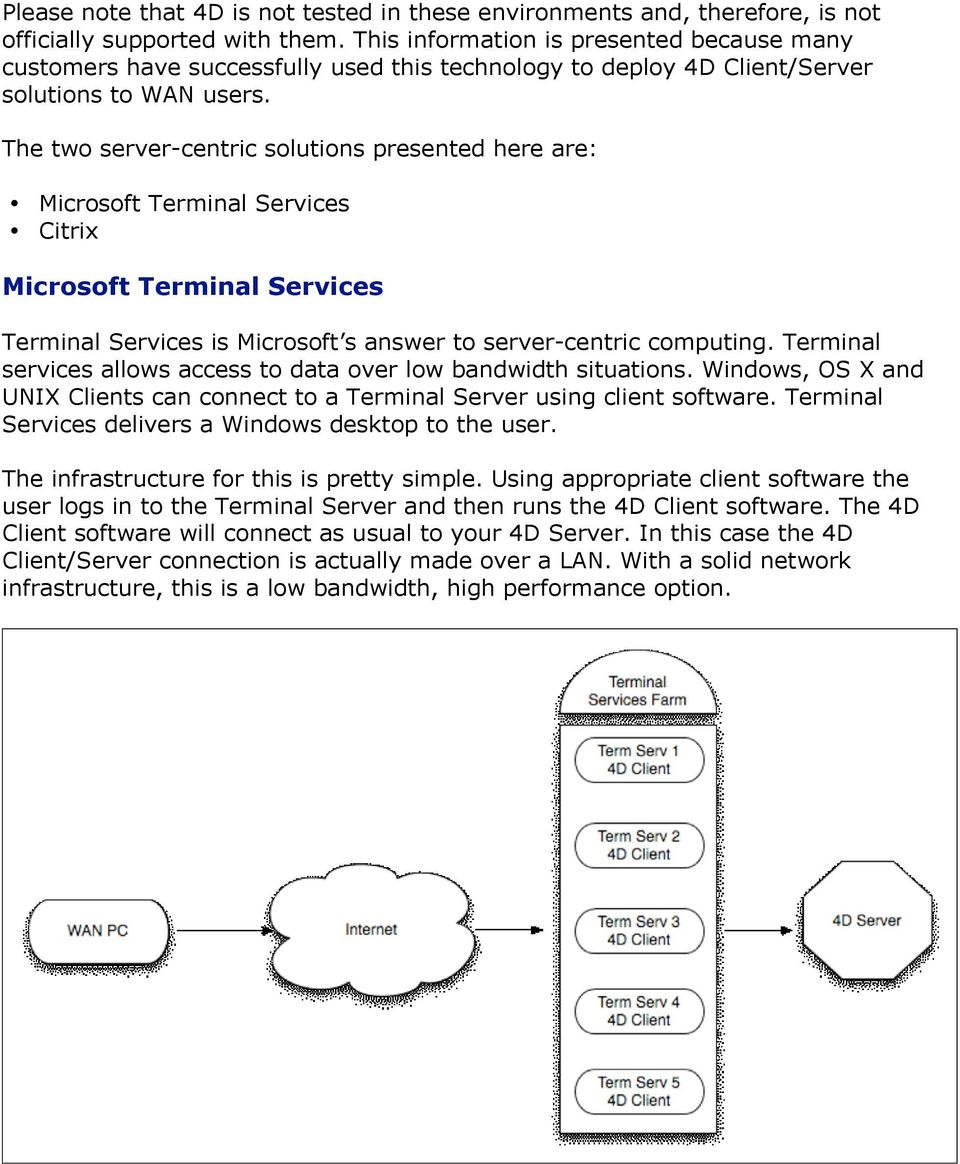 The two server-centric solutions presented here are: Microsoft Terminal Services Citrix Microsoft Terminal Services Terminal Services is Microsoft s answer to server-centric computing.