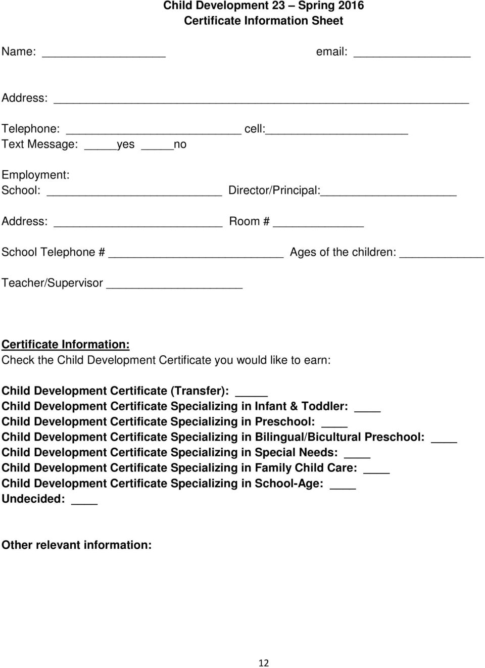 Certificate Specializing in Infant & Toddler: Child Development Certificate Specializing in Preschool: Child Development Certificate Specializing in Bilingual/Bicultural Preschool: Child Development