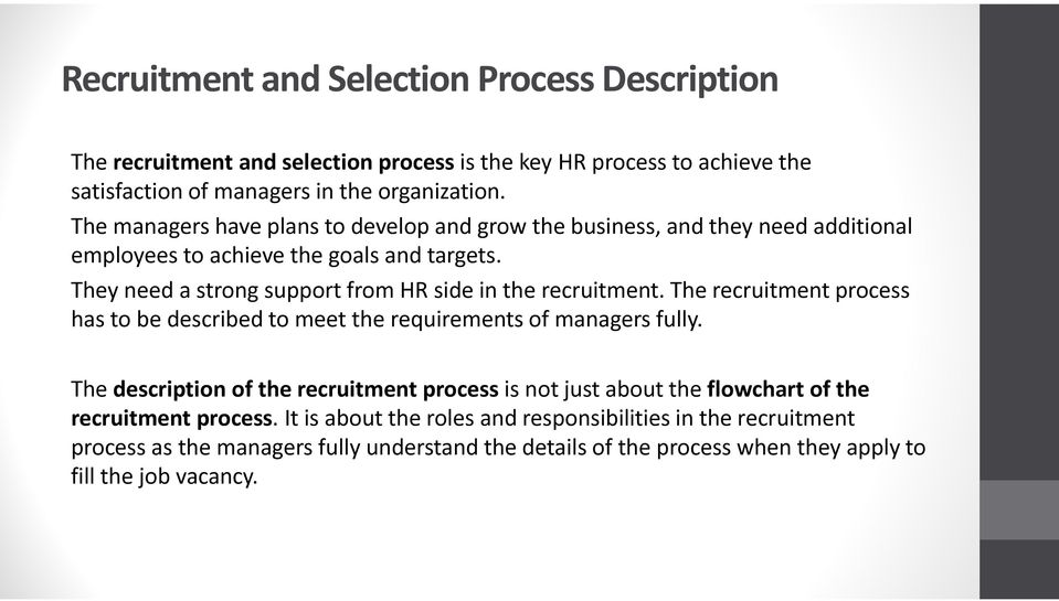 They need a strong support from HR side in the recruitment. The recruitment process has to be described to meet the requirements of managers fully.