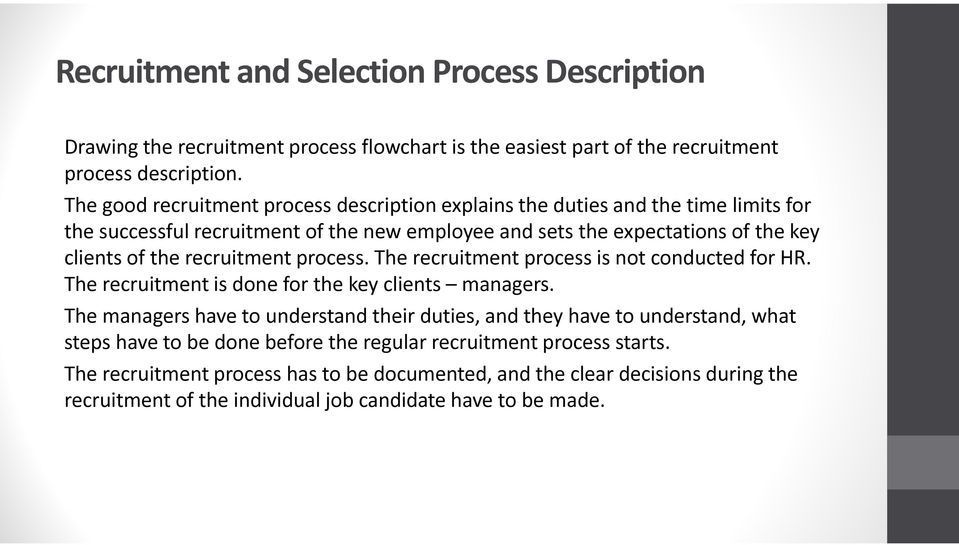 recruitment process. The recruitment process is not conducted for HR. The recruitment is done for the key clients managers.