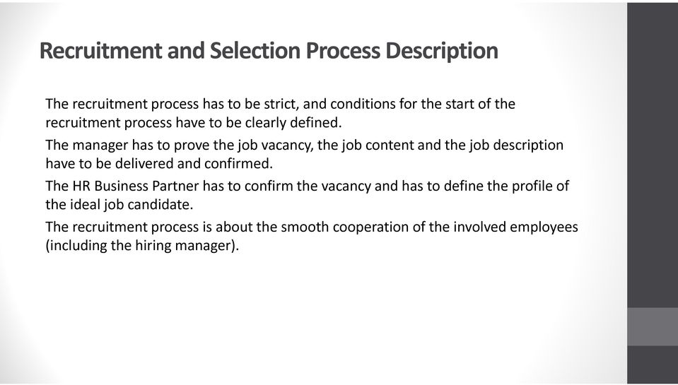 The manager has to prove the job vacancy, the job content and the job description have to be delivered and confirmed.