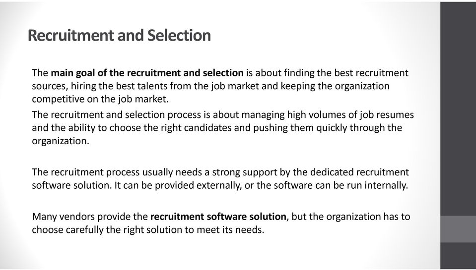 The recruitment and selection process is about managing high volumes of job resumes and the ability to choose the right candidates and pushing them quickly through the