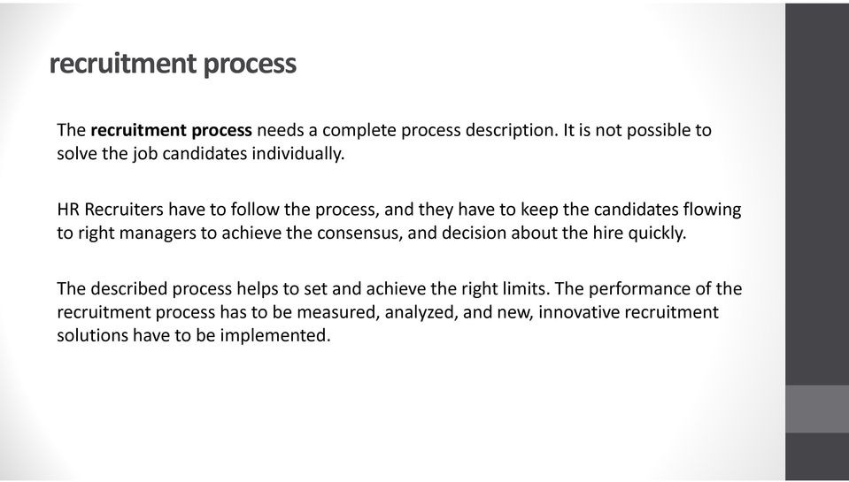 HR Recruiters have to follow the process, and they have to keep the candidates flowing to right managers to achieve the