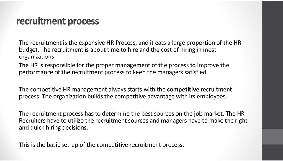 The HR is responsible for the proper management of the process to improve the performance of the recruitment process to keep the managers satisfied.