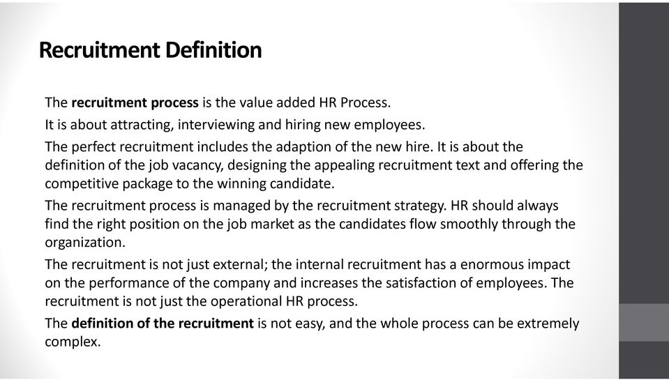 It is about the definition of the job vacancy, designing the appealing recruitment text and offering the competitive package to the winning candidate.