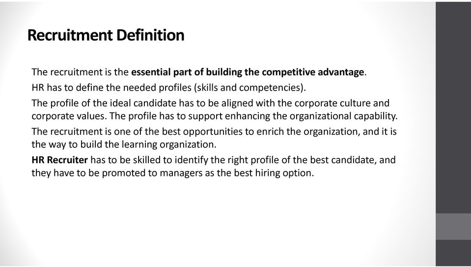 The profile of the ideal candidate has to be aligned with the corporate culture and corporate values.