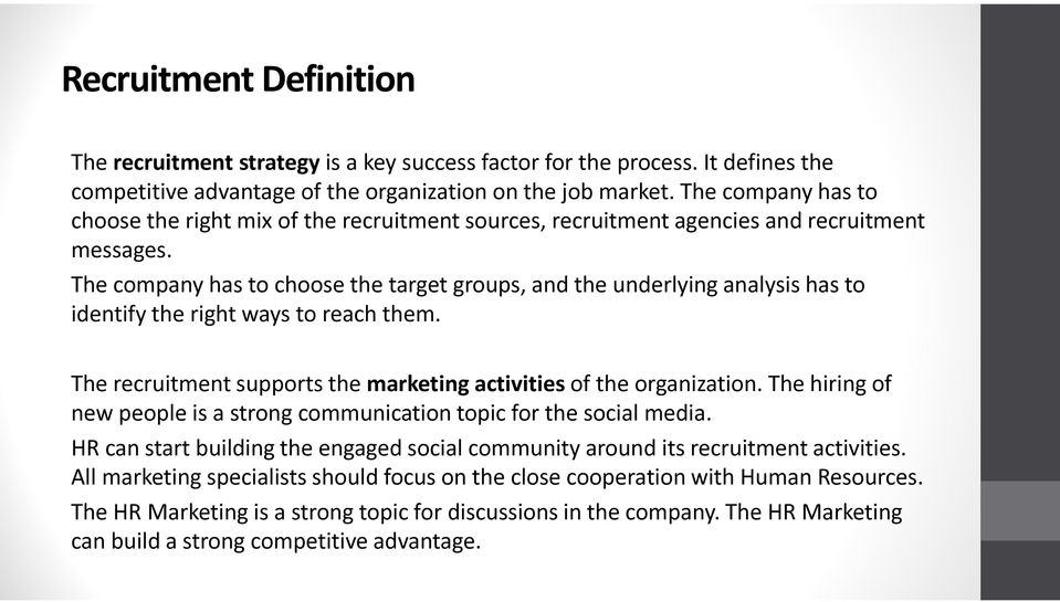 The company has to choose the target groups, and the underlying analysis has to identify the right ways to reach them. The recruitment supports the marketing activities of the organization.