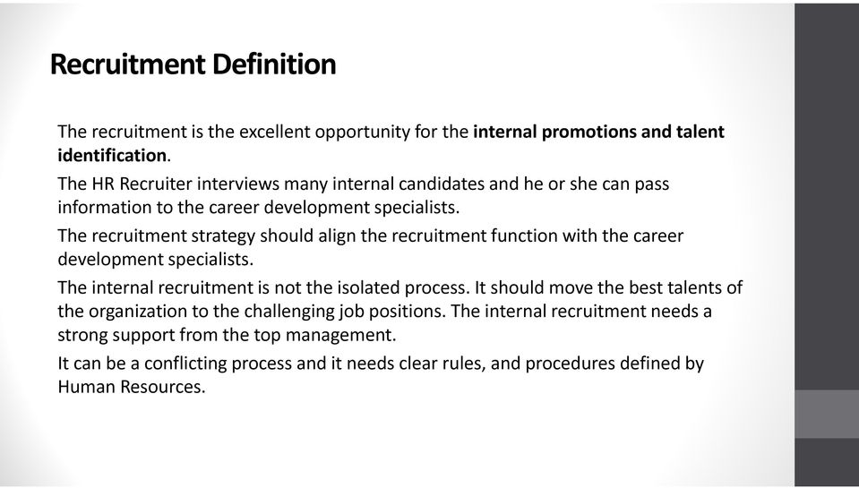 The recruitment strategy should align the recruitment function with the career development specialists. The internal recruitment is not the isolated process.