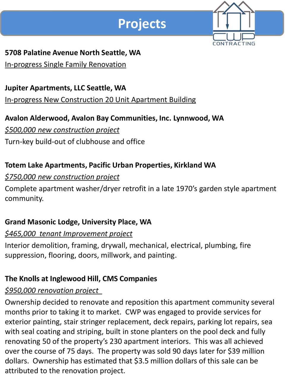 Lynnwood, WA $500,000 new construction project Turn-key build-out of clubhouse and office Totem Lake Apartments, Pacific Urban Properties, Kirkland WA $750,000 new construction project Complete