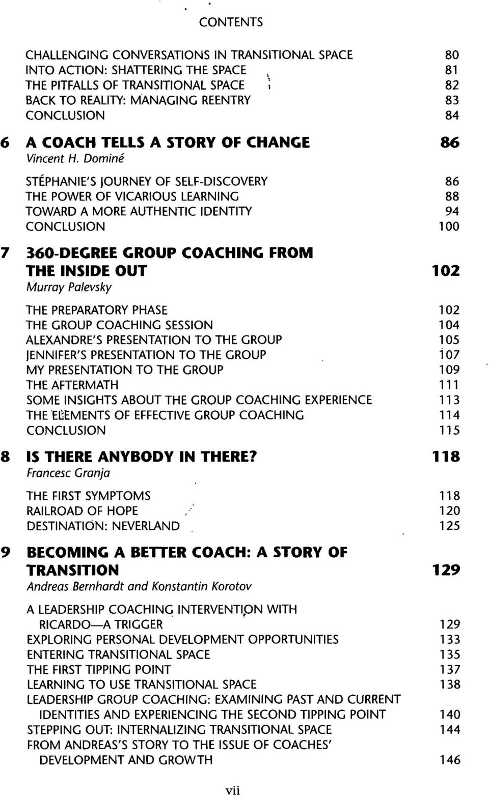Domini STEPHANIE'S OURNEY OF SELF-DISCOVERY 86 THE POWER OF VICARIOUS LEARNING 88 TOWARD A MORE AUTHENTIC IDENTITY 94 CONCLUSION 100 7 360-DEGREE GROUP COACHING FROM THE INSIDE OUT 102 Murray