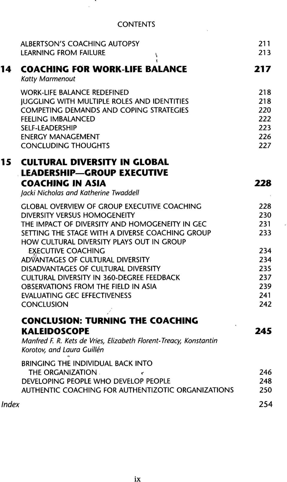 IMBALANCED 222 SELF-LEADERSHIP 223 ENERGY MANAGEMENT 226 CONCLUDING THOUGHTS 227 15 CULTURAL DIVERSITY IN GLOBAL LEADERSHIP GROUP EXECUTIVE COACHING IN ASIA 228 jacki Nicholas and Katherine Twaddell