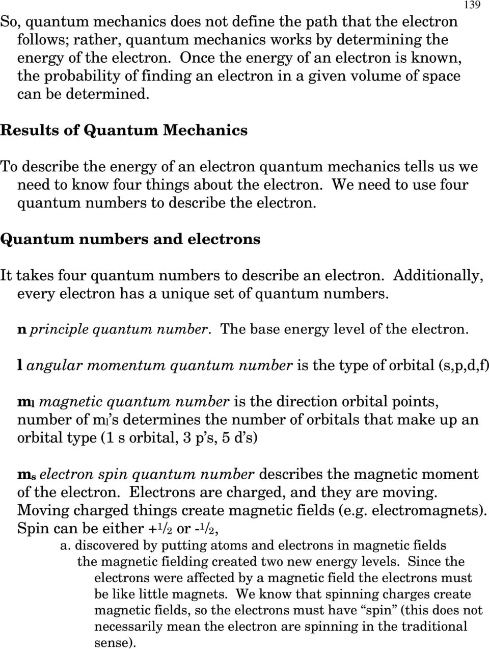 Results of Quantum Mechanics To describe the energy of an electron quantum mechanics tells us we need to know four things about the electron.