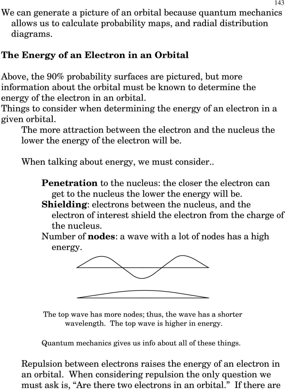 Things to consider when determining the energy of an electron in a given orbital. The more attraction between the electron and the nucleus the lower the energy of the electron will be.