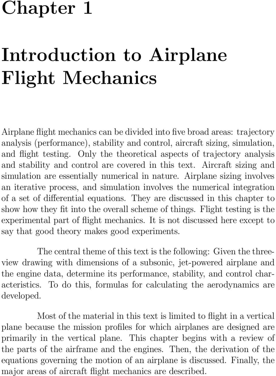 Aircraft sizing and simulation are essentially numerical in nature. Airplane sizing involves an iterative process, and simulation involves the numerical integration of a set of differential equations.
