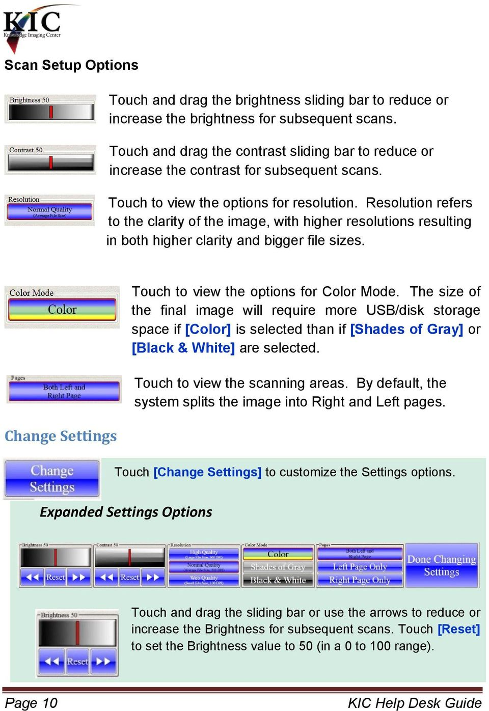 Resolution refers to the clarity of the image, with higher resolutions resulting in both higher clarity and bigger file sizes. Change Settings Touch to view the options for Color Mode.