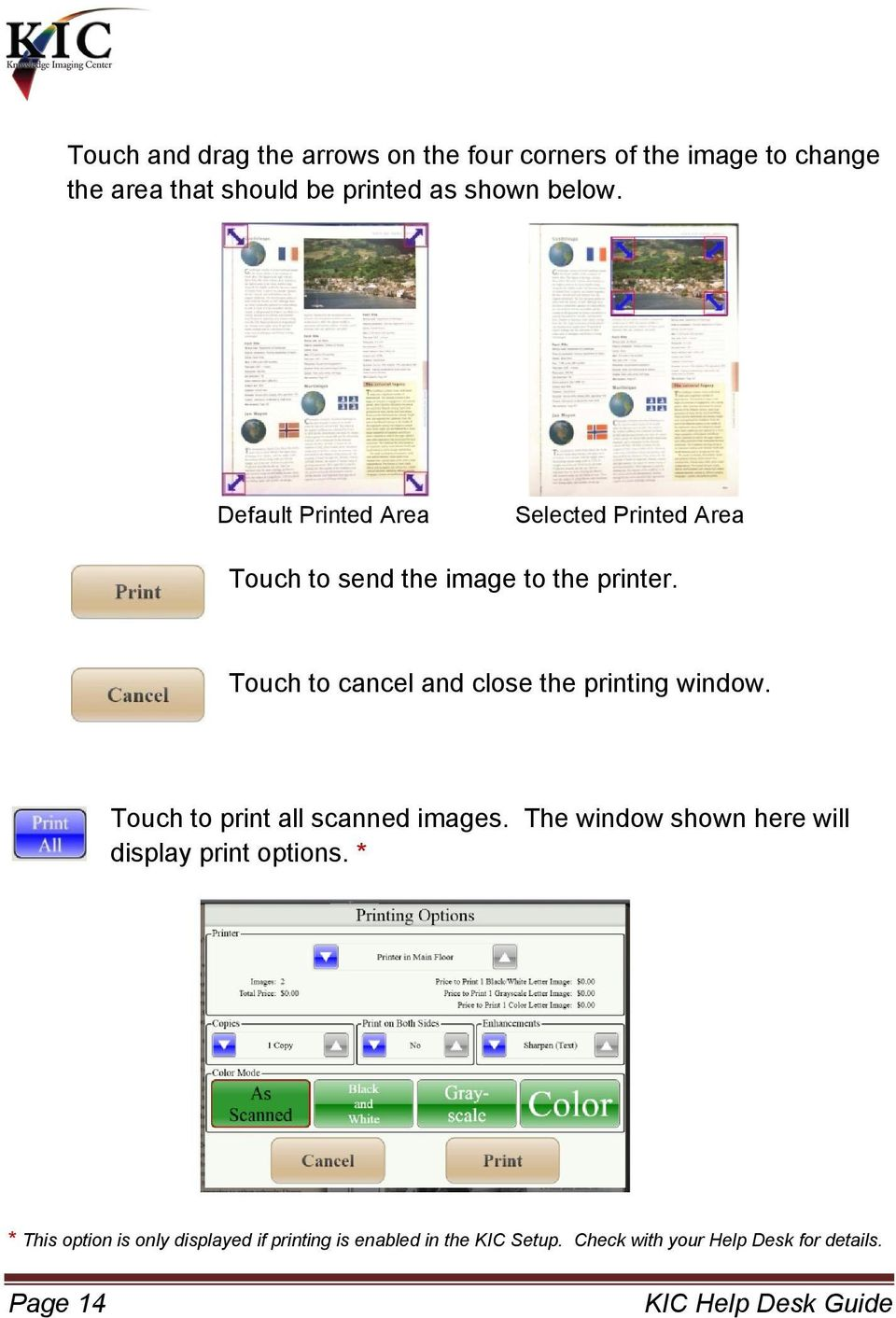 Touch to cancel and close the printing window. Touch to print all scanned images.