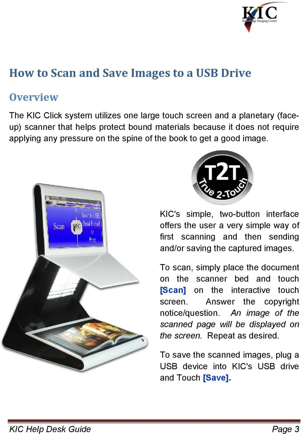 KIC's simple, two-button interface offers the user a very simple way of first scanning and then sending and/or saving the captured images.