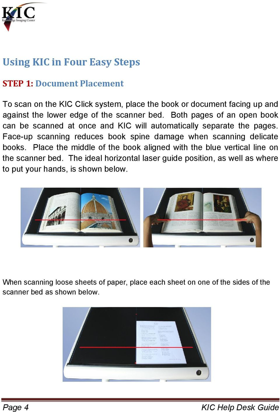 Face-up scanning reduces book spine damage when scanning delicate books. Place the middle of the book aligned with the blue vertical line on the scanner bed.