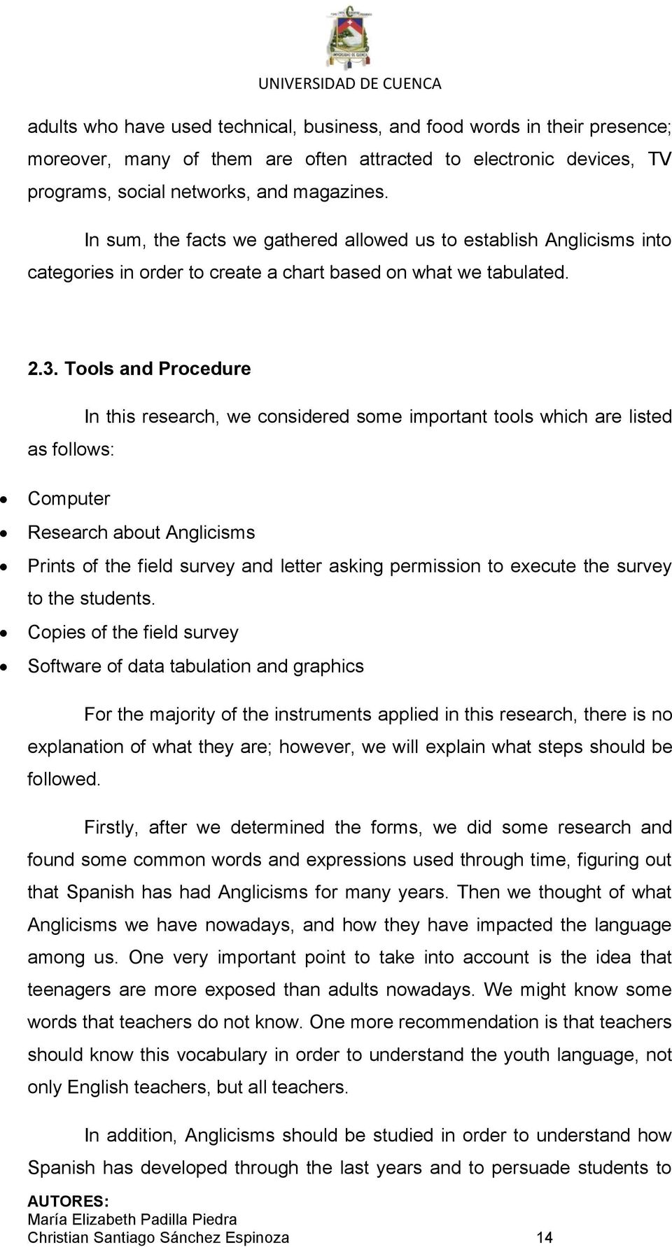 Tools and Procedure as follows: In this research, we considered some important tools which are listed Computer Research about Anglicisms Prints of the field survey and letter asking permission to