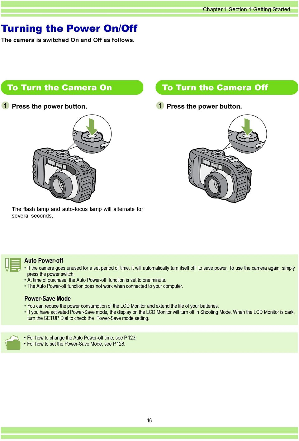 To use the camera again, simply press the power switch. At time of purchase, the Auto Power-off function is set to one minute.