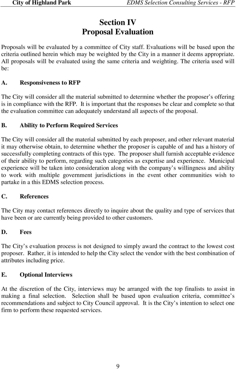The criteria used will be: A. Responsiveness to RFP The City will consider all the material submitted to determine whether the proposer s offering is in compliance with the RFP.
