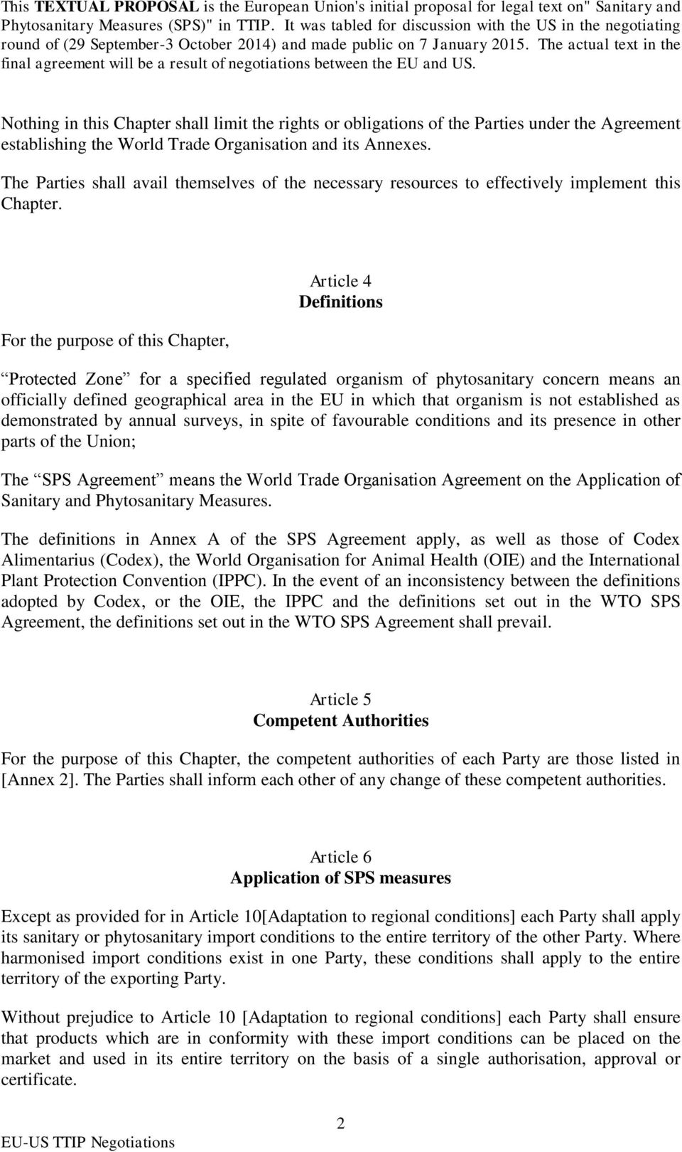 For the purpose of this Chapter, Article 4 Definitions Protected Zone for a specified regulated organism of phytosanitary concern means an officially defined geographical area in the EU in which that