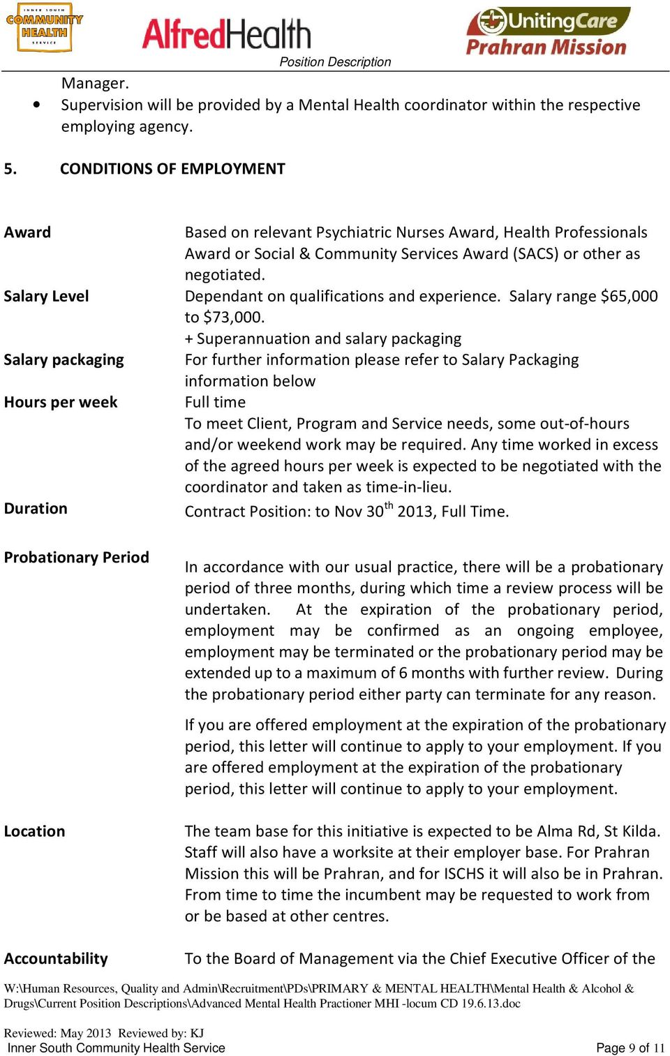 Salary Level Dependant on qualifications and experience. Salary range $65,000 to $73,000.