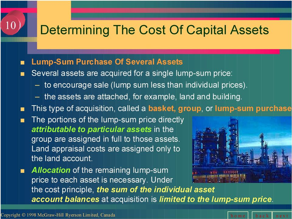 This type of acquisition, called a basket, group, or lump-sum purchase The portions of the lump-sum price directly attributable to particular assets in the group are assigned