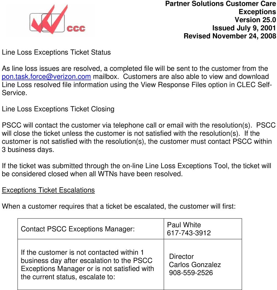 Line Loss Ticket Closing PSCC will contact the customer via telephone call or email with the resolution(s). PSCC will close the ticket unless the customer is not satisfied with the resolution(s).
