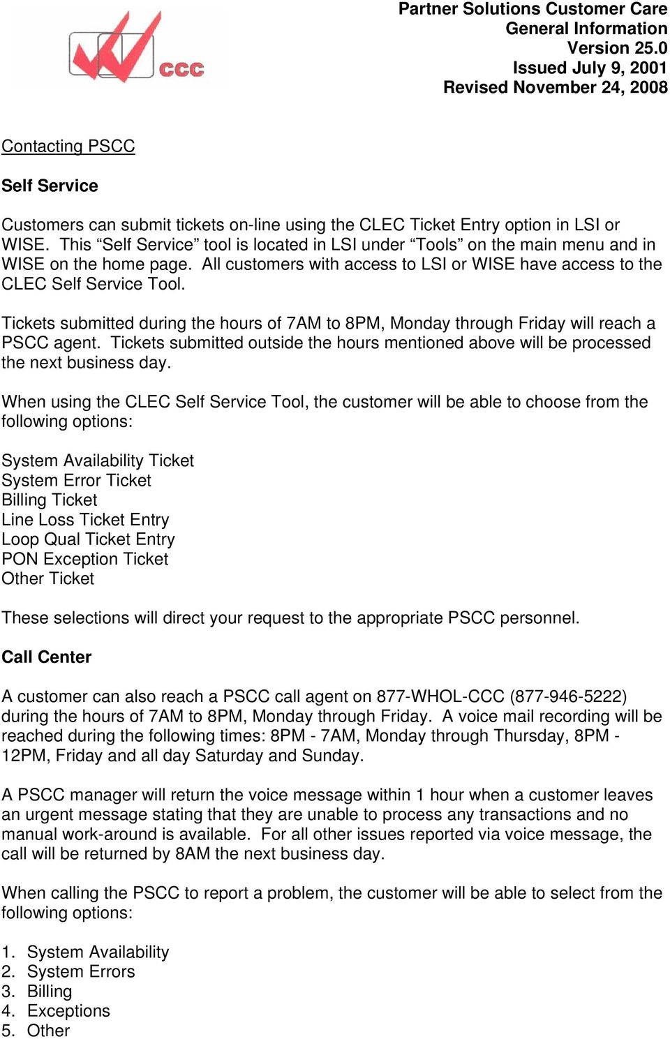 Tickets submitted during the hours of 7AM to 8PM, Monday through Friday will reach a PSCC agent. Tickets submitted outside the hours mentioned above will be processed the next business day.