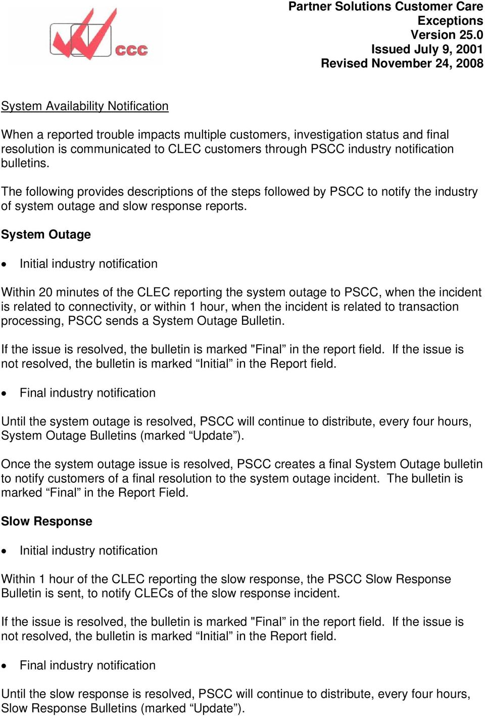 System Outage Initial industry notification Within 20 minutes of the CLEC reporting the system outage to PSCC, when the incident is related to connectivity, or within 1 hour, when the incident is
