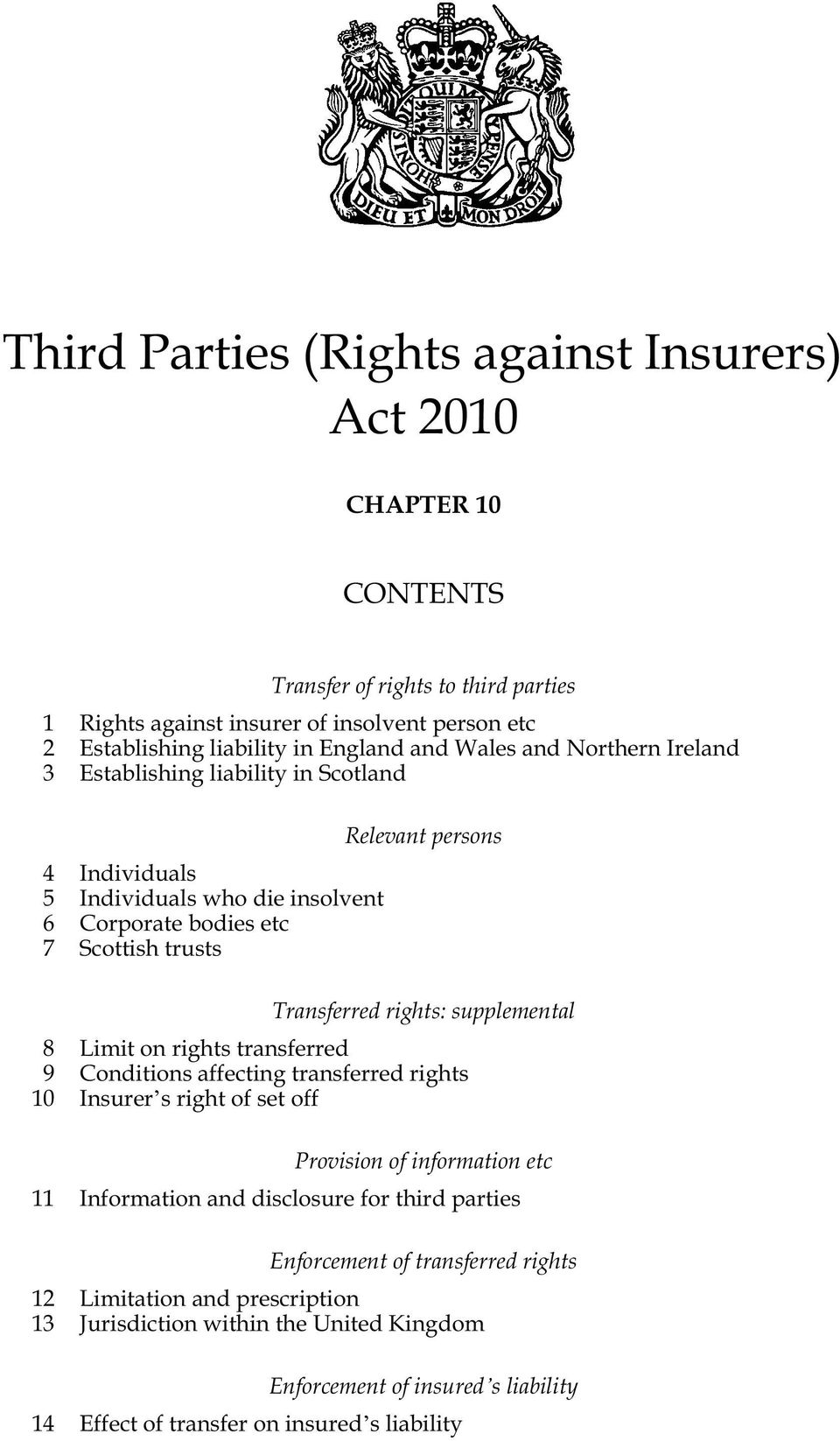 rights: supplemental 8 Limit on rights transferred 9 Conditions affecting transferred rights 10 Insurer s right of set off Provision of information etc 11 Information and disclosure for